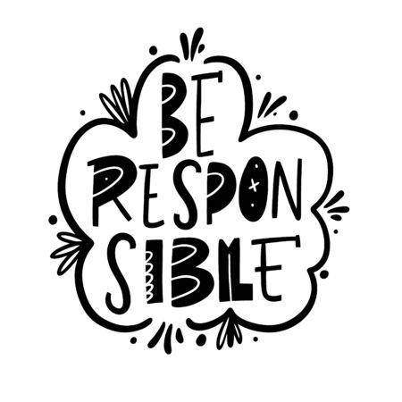 Be Responsible. Black ink. Motivation lettering phrase. Hand drawn vector illustration. Scandinavian typography. Isolated on white background. Ilustração