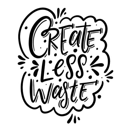 Create Less Waste. Black ink. Motivation lettering phrase. Hand drawn vector illustration. Scandinavian typography. Isolated on white background. Çizim