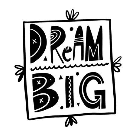 Dream Big. Black ink. Motivation lettering phrase. Hand drawn vector illustration. Scandinavian typography. Vectores