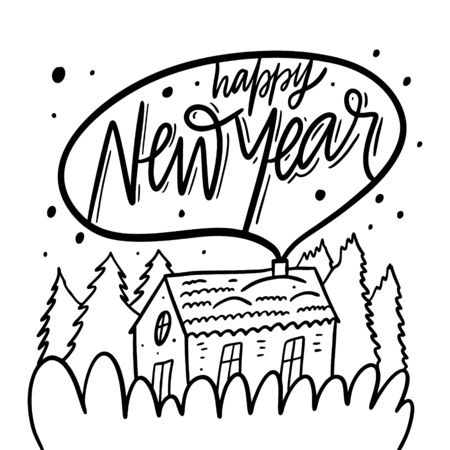 Happy New Year holiday phrase and winter house in forest. Hand drawn vector illustration. Black ink.