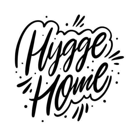 Hygge Home. Hand drawn vector lettering. Motivation phrase. Black ink.