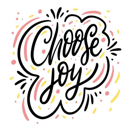 Choose Joy. Hand drawn vector illustration. Calligraphy phrase. Isolated on white background. Vecteurs