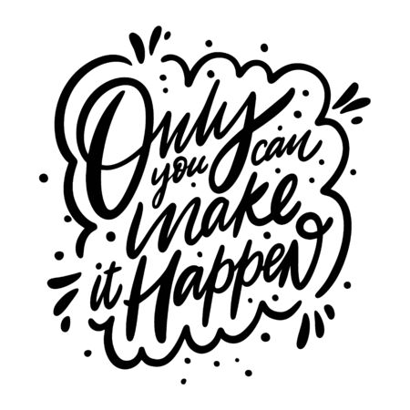 Only you can make it happen quote. Clothes print. Modern calligraphy. Black ink. Hand drawn vector illustration. Isolated on white background.