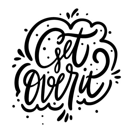 Get Over It phrase. Modern calligraphy. Black ink. Hand drawn vector illustration. Isolated on white background.