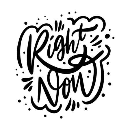 Right Now phrase. Motivation Modern calligraphy phrase. Black ink lettering. Hand drawn vector illustration. Isolated on white background.