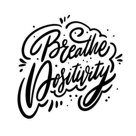 Breathe Positivity. Motivation calligraphy phrase. Black ink lettering. Hand drawn vector illustration. Çizim