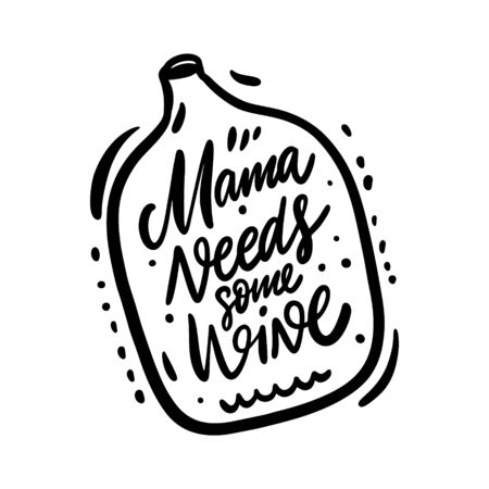 Mama Needs Some Wine. Motivation calligraphy phrase. Black ink lettering. Hand drawn vector illustration. Isolated on white background.