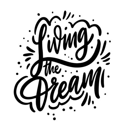Living The Dream. Motivation calligraphy phrase. Black ink lettering. Hand drawn vector illustration. Isolated on white background. Vectores