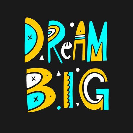Dream Big Phrase. Motivation lettering. Hand drawn vector illustration. Vectores