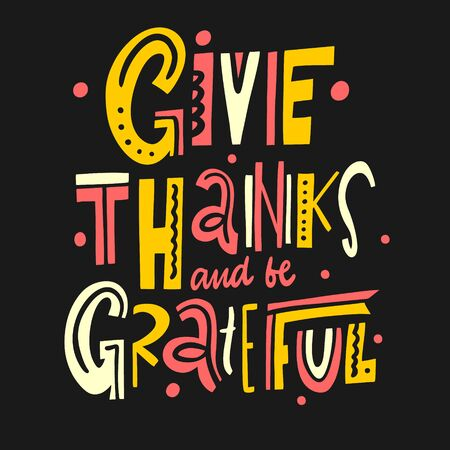 Give Thanks and be Grateful Phrase. Motivation lettering. Hand drawn vector illustration.  イラスト・ベクター素材