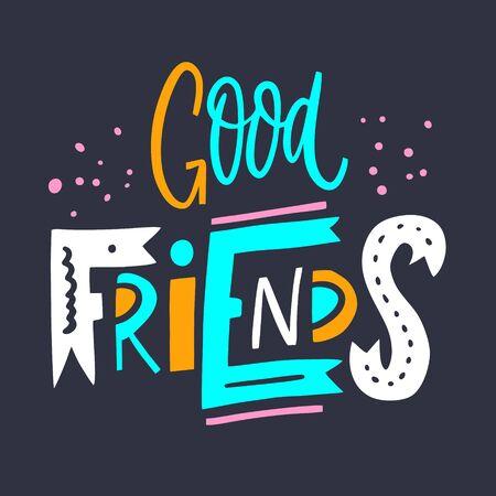 Good Friends phrase. Motivation lettering. Hand drawn vector illustration.
