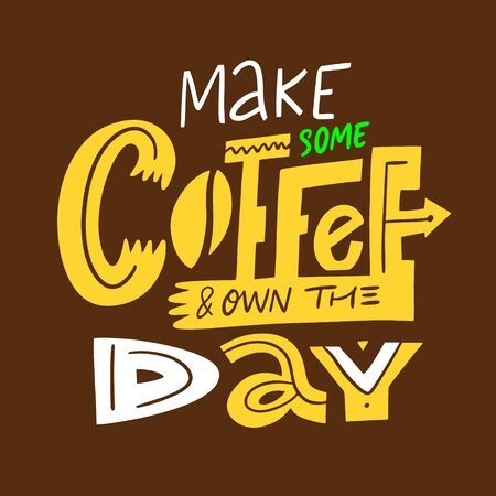 Make Some Coffee And Own The Day. Hand drawn vector illustration. Scandinavian typography. Isolated on brown background. Ilustração