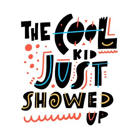 The Cool Kid Just Showed Up phrase. Motivation lettering. Hand drawn vector illustration. Isolated on white background.