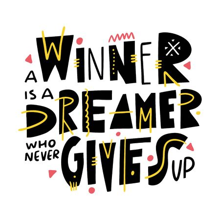 A winner is a dreamer who never gives up. Lettering quote. Vector illustration. Scandinavian typography. Isolated on white background.