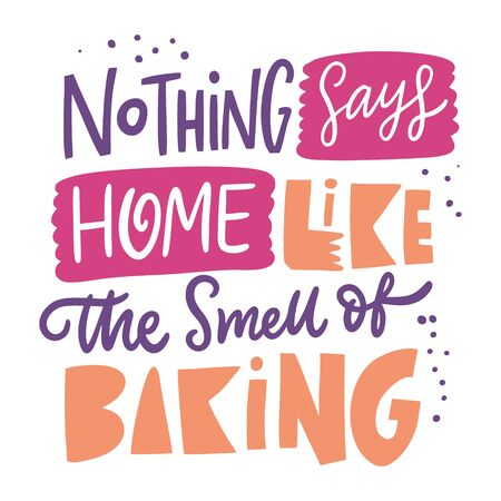 Nothing sayshome like the smell of baking. Motivation phrase. Vector illustration. Scandinavian typography.