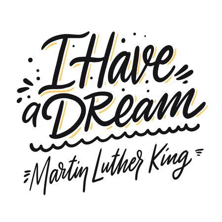 Ich habe einen Traum. Martin Luther King-Satz. Moderne Kalligraphie. Vektor-Illustration. Isoliert auf weißem Hintergrund. Vektorgrafik