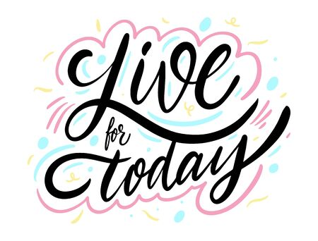 Live for today phrase. Hand drawn vector lettering. Isolated on white background.