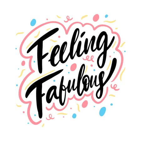 Feeling Fabulouse phrase. Hand drawn vector lettering. Isolated on white background. Design for banner, poster, card.