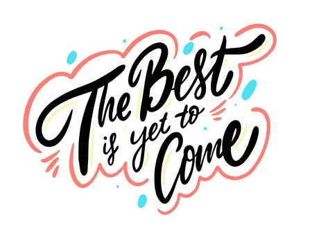 The Best Is Yet To Come phrase. Hand drawn vector lettering. Isolated on white background. Vector Illustration