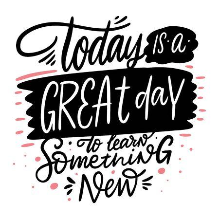 Aujourd'hui est un grand jour pour apprendre quelque chose de nouvelle phrase de lettrage. Illustration vectorielle en style cartoon. Isolé sur fond blanc. Conception pour bannière, affiche et web.