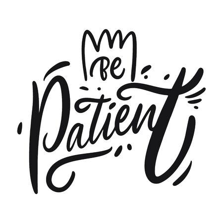 Be Patient word lettering. Black ink vector illustration. Isolated on white background. Design for banner, poster and web.
