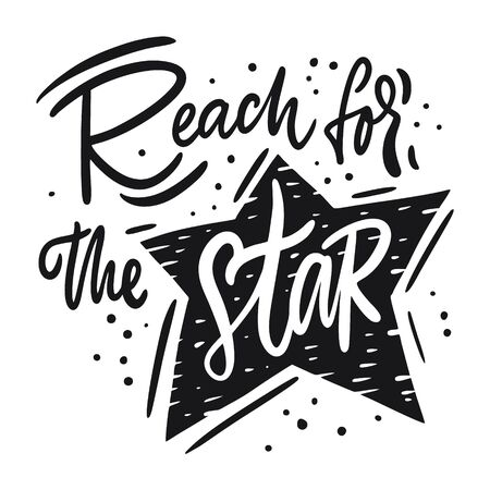 Reach for the star lettering phrase. Black ink. Vector illustration. Isolated on white background. Design for banner, poster, card, t-shirt, bag and web. Ilustração Vetorial