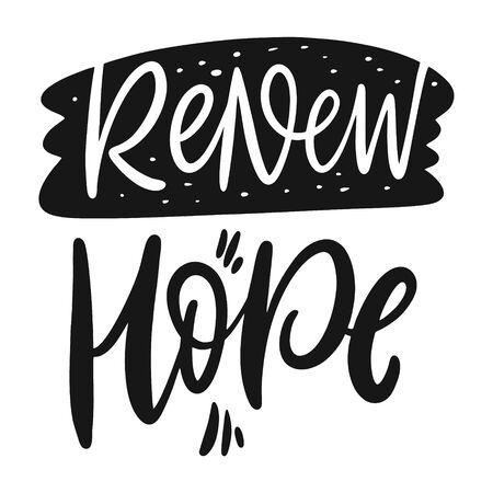 Renew Hope lettering phrase. Black ink. Vector illustration. Isolated on white background. Design for banner, poster, card, t-shirt, bag and web. Illustration