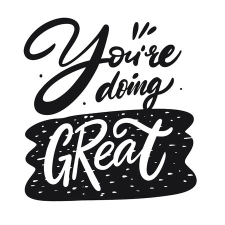 You're doing great lettering phrase. Black ink. Vector illustration. Isolated on white background. Design for banner, poster, card, t-shirt, bag and web.
