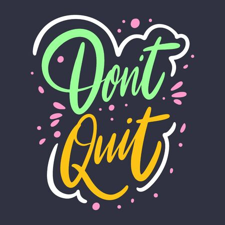 Don't Quit lettering phrase. Vector illustration. Isolated on black background.