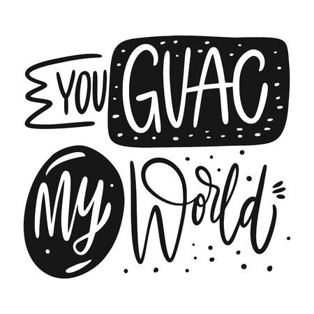 You Guac My World phrase. Hand drawn vector lettering. Scandinavian typography. Isolated on white background.