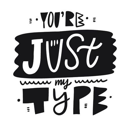 You're Just My Type phrase. Hand drawn lettering. Scandinavian typography. Isolated on white background.