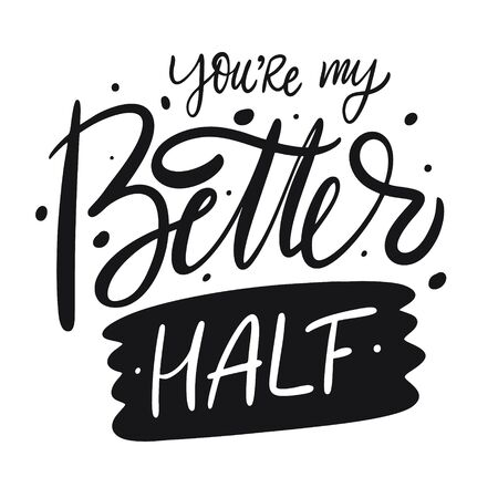 You're My Better Half hand drawn vector lettering phrase. Scandinavian typography. Isolated on white background.