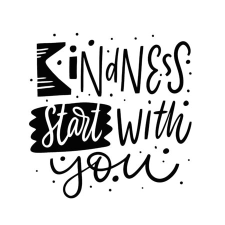 Kindness start with you. Lettering phrase. Black ink.