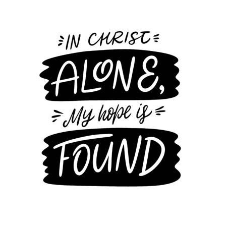In Christ Alone my hope is Found lettering phrase. Black ink.