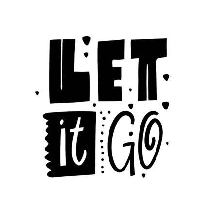 Let it go lettering phrase. Modern typography. Black ink. Vector illustration. Isolated on white background. Design for card, poster, banner, t-shirt, print, web.