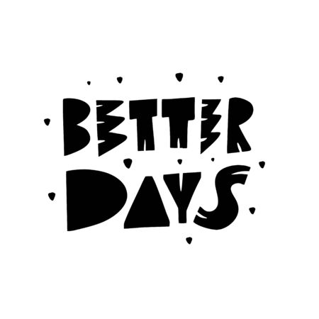 Better Days lettering phrase. Modern typography. Black ink. Vector illustration. Isolated on white background.