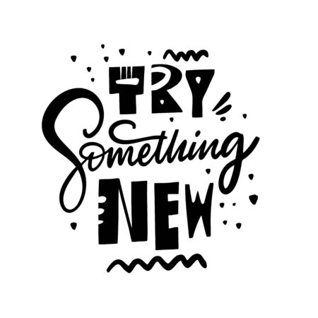 Try Something New lettering phrase. Modern typography. Black ink. Vector illustration. Isolated on white background.