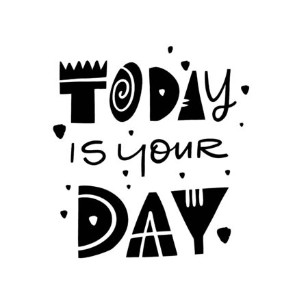 Today Is Your Day lettering phrase. Modern typography. Black ink. Vector illustration. Isolated on white background. Design for card, poster, banner, t-shirt, print, web.