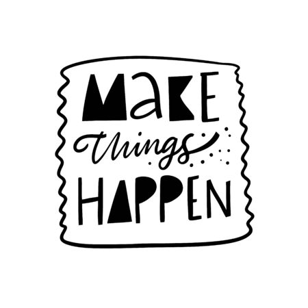 Make things happen lettering phrase. Modern typography. Black ink. Vector illustration. Isolated on white background.