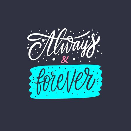 Always and forever. Hand drawn lettering phrase. Black Ink. Vector illustration. Isolated on black background.