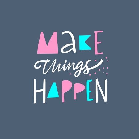 Make things happen lettering phrase. Modern colorful typography. Vector illustration. Isolated on blue background. Stock Illustratie