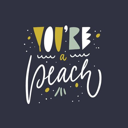 Youre a peach phrase. Hand drawn vector lettering. Scandinavian colorful typography. Isolated on black background.