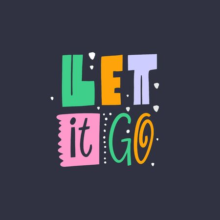 Let it go lettering phrase. Modern colorful typography. Vector illustration. Isolated on black background. Design for card, poster, banner, t-shirt, print and web. Vektorgrafik