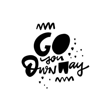 Go you own way hand drawn lettering phrase. Modern typography. Isolated on white background. Black Ink.
