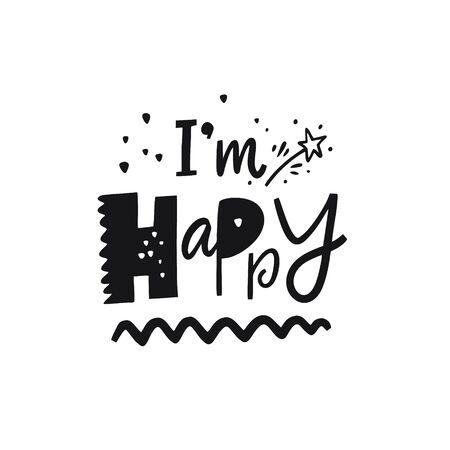 Im Happy hand drawn lettering phrase. Isolated on white background. Black Ink. Ilustração