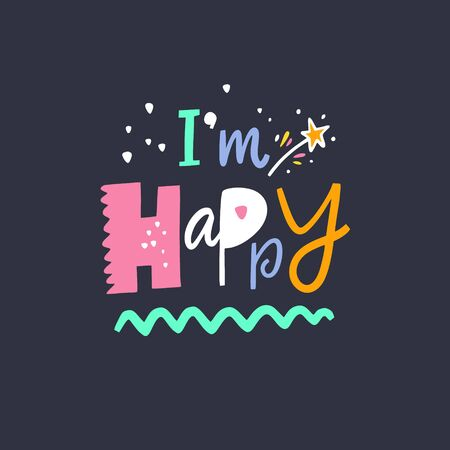 Im Happy hand drawn lettering phrase. Isolated on black background. Colorful vector illustration.