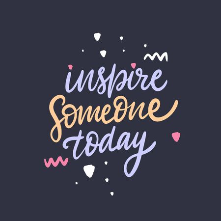 Inspire Someone Today. Hand drawn lettering phrase. Isolated on black background. Vector illustration. Ilustração