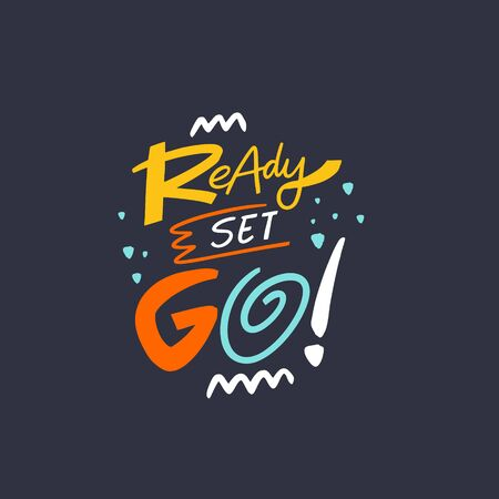 Ready Sset Go. Motivation lettering phrase. Isolated on black background. Colorful vector illustration.