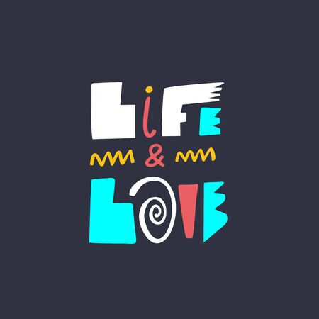 Life and love. Modern typography. Motivation lettering phrase. Isolated on black background.