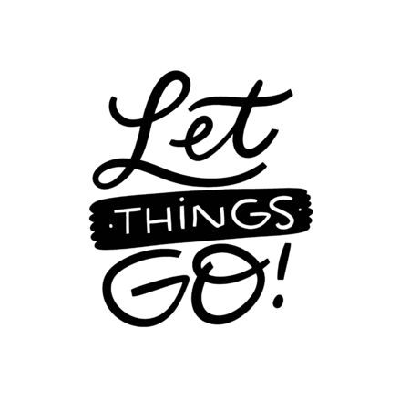 Let Things Go. Hand drawn lettering phrase. Black ink. Vector illustration. Isolated on white background.